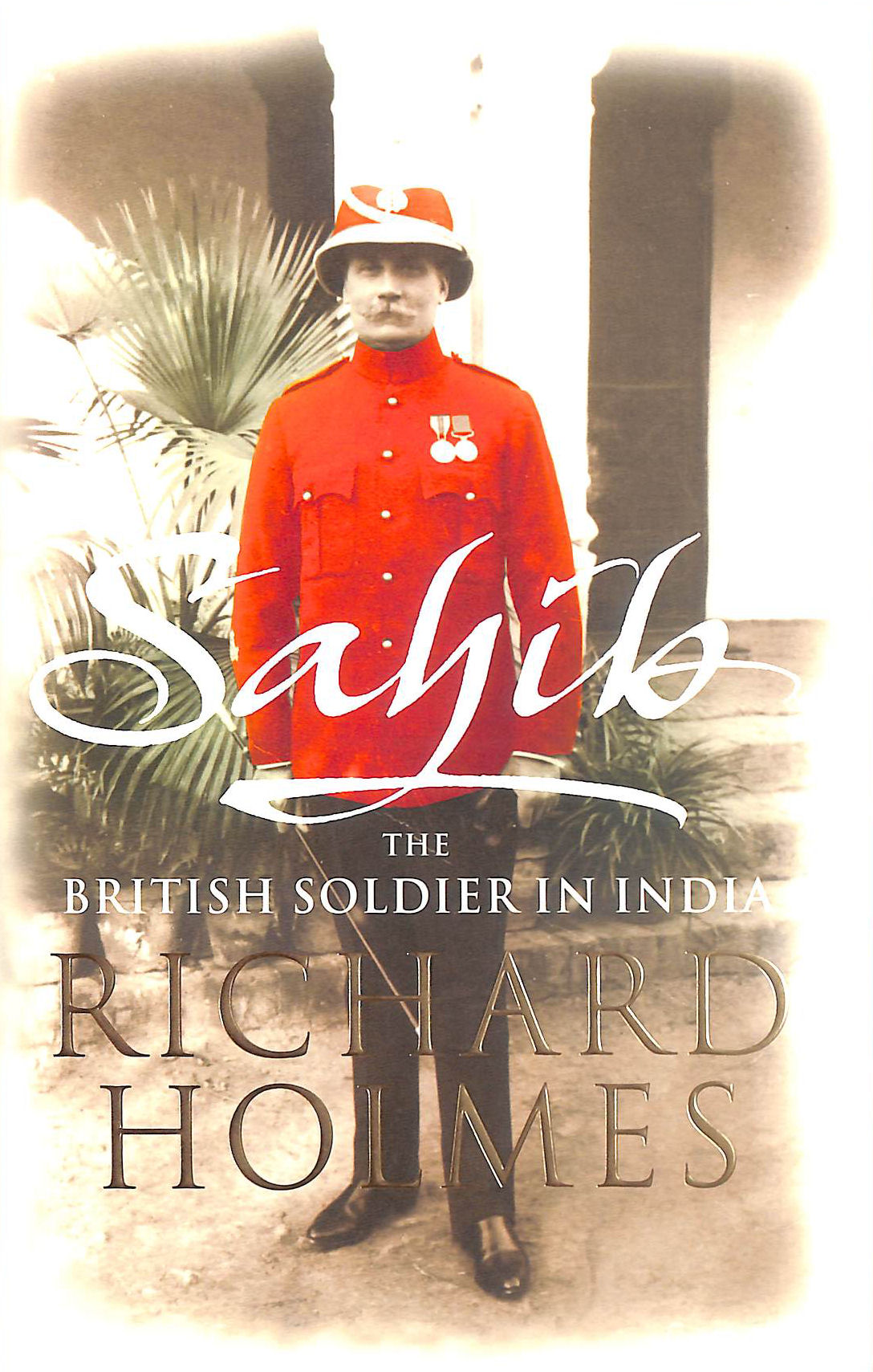 Image for Sahib: The British Soldier in India 1750-1914