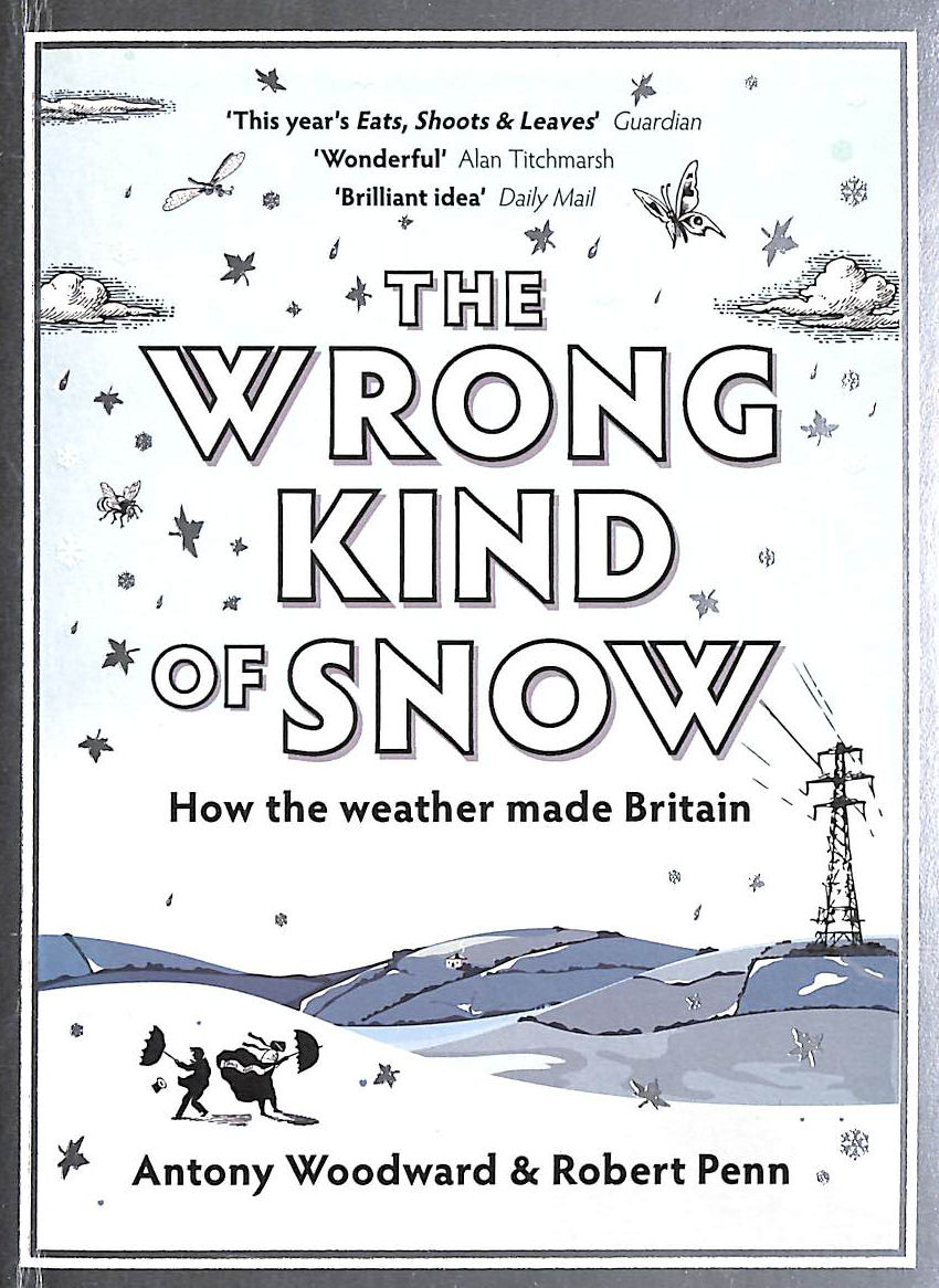Image for The Wrong Kind of Snow: How the Weather Made Britain