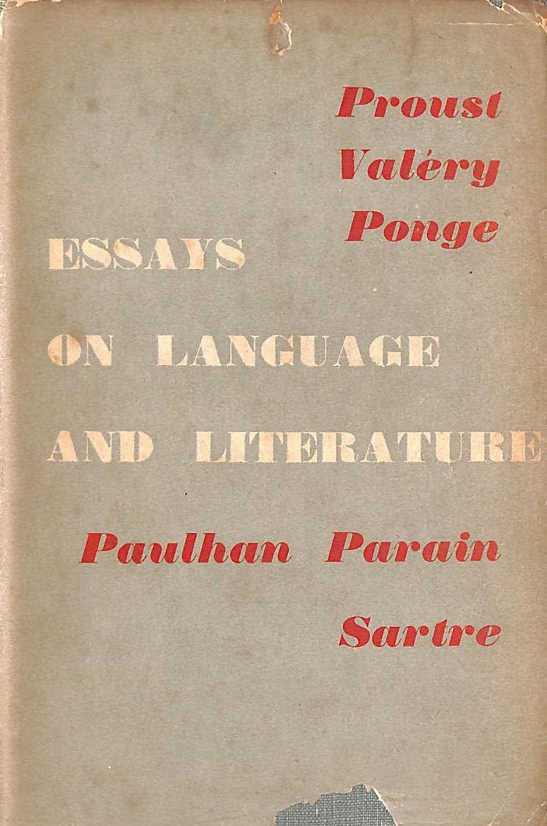 Image for Essays On Language And Literature By Marcel Proust, Paul Valery, Jean-Paul Sartre, Jean Paulhan, Francis Ponge, Brice Parain
