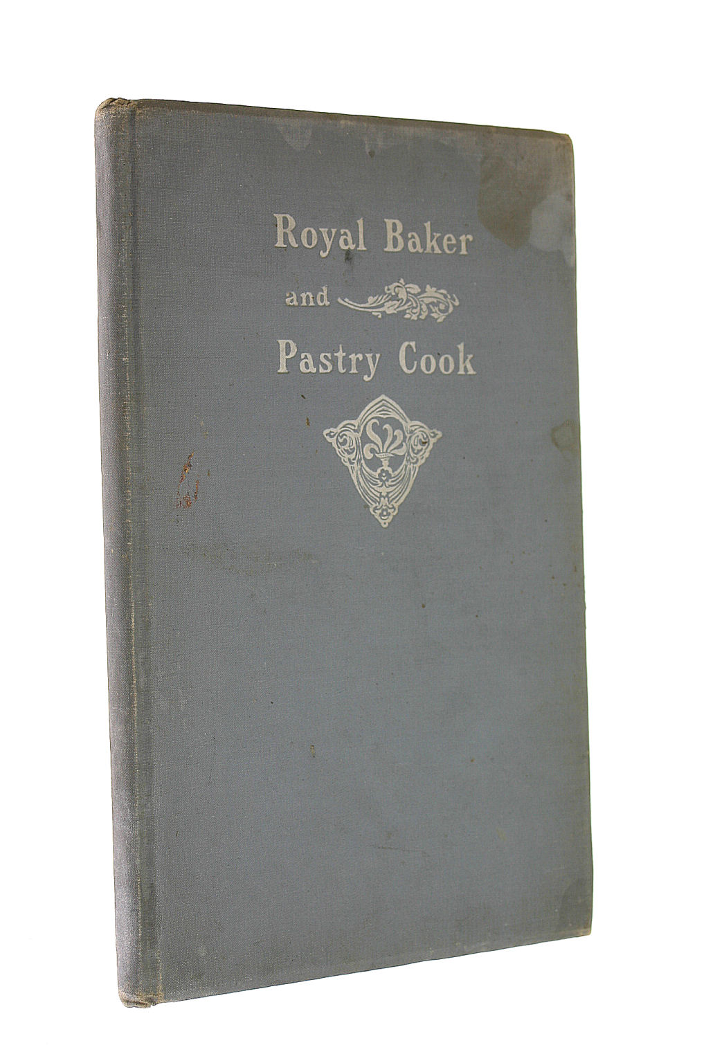 Image for The Royal Baker and Pastry Cook : A Manual of Practical Cookery