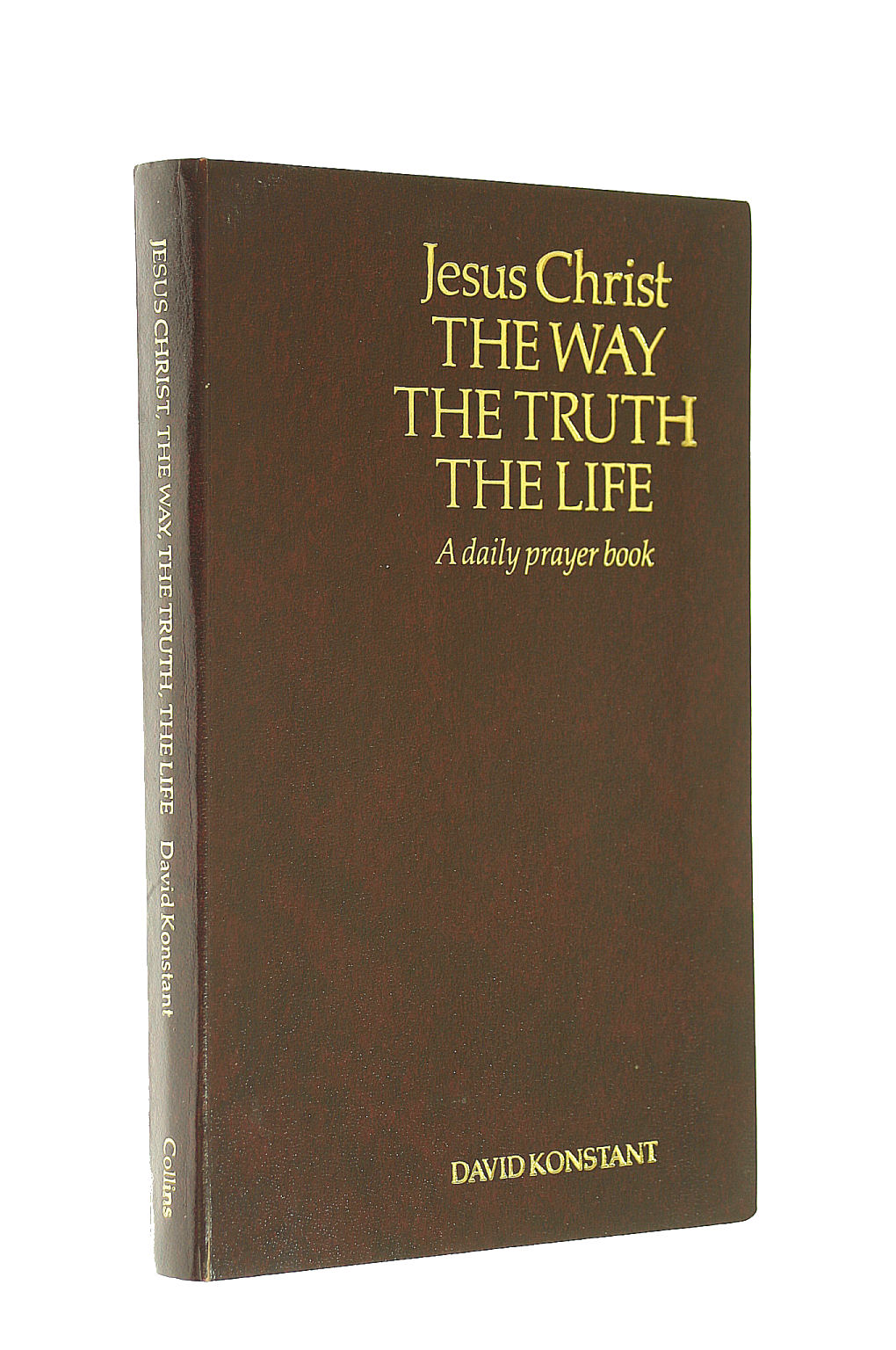 Image for Jesus Christ: The Way, the Truth, the Life - A Daily Prayer Book