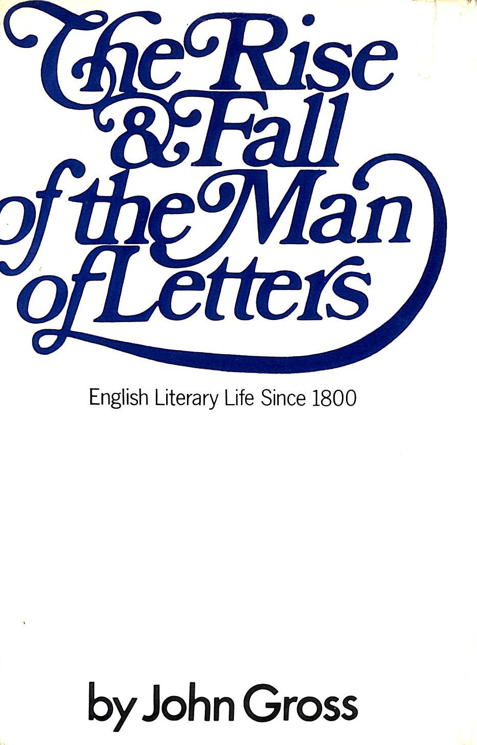 Image for The Rise And Fall Of The Man Of Letters. Aspects Of English Literary Life Since 1800