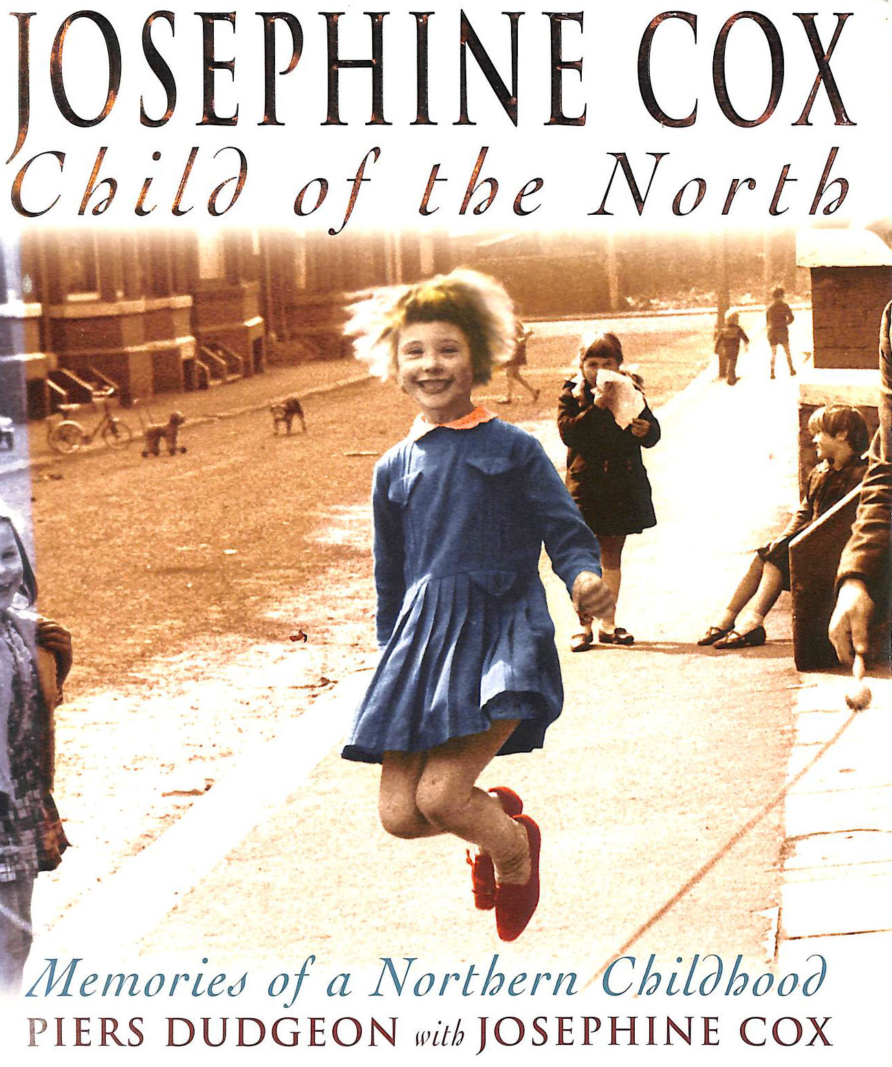 Image for Josephine Cox: Child of the North: Child of the North - Memories of a Northern Childhood