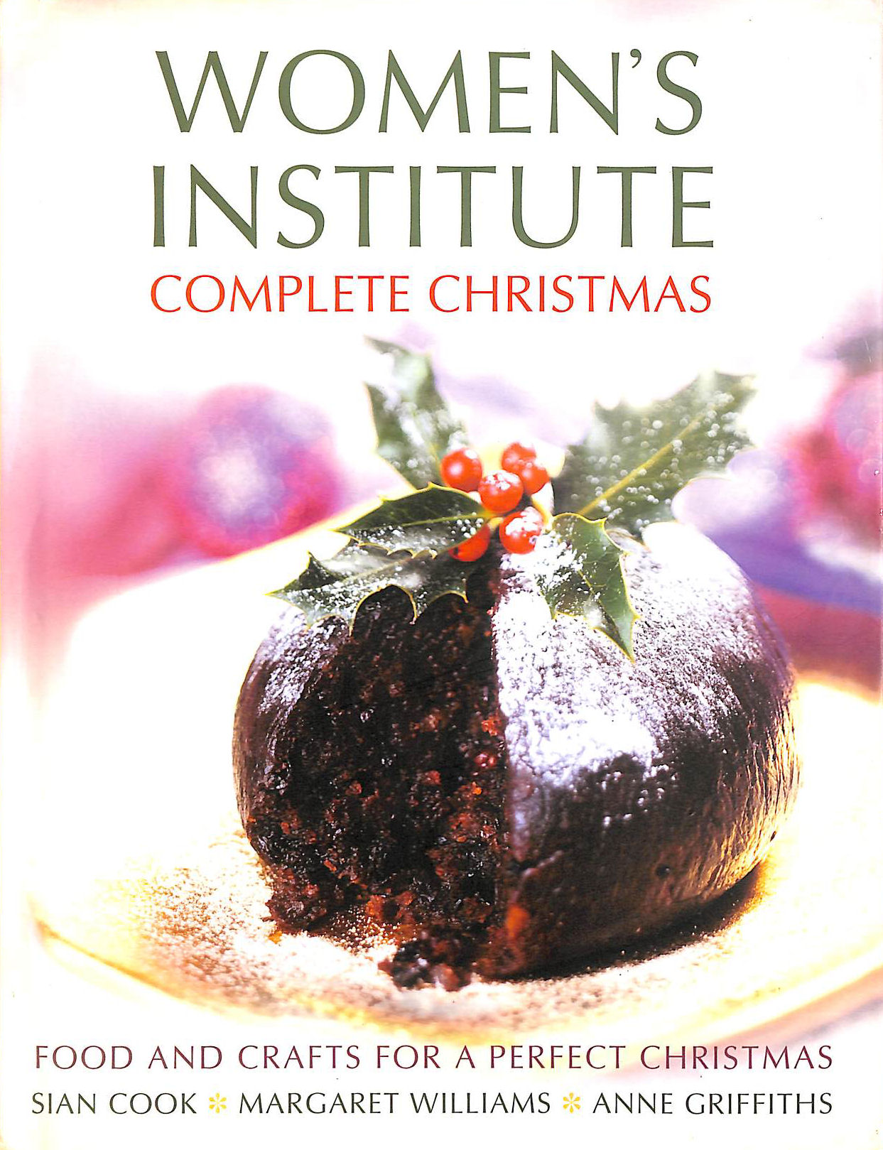 Image for Women's Institute Complete Christmas : Food and Crafts for a Perfect Christmas