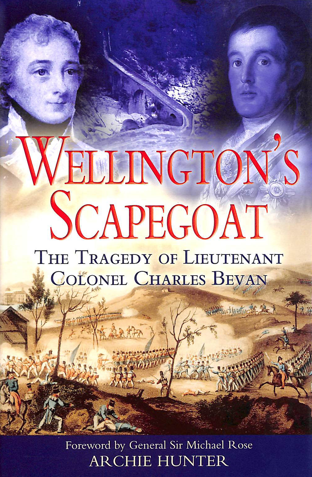 Image for Wellington's Scapegoat: the Tragedy of Lt-col Charles Bevan: The Tragedy of Lieutenant Colonel Charles Bevan