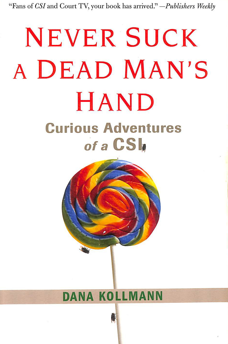 Image for Never Suck a Dead Man's Hand: Curious Adventures of a CSI
