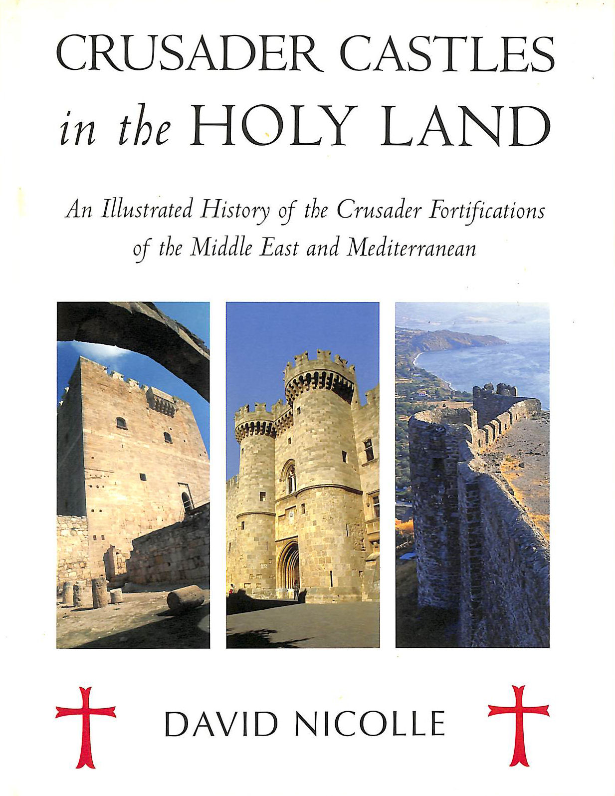 Image for Crusader Castles in the Holy Land: An Illustrated History of the Crusader Fortifications of the Middle East and Mediterranean (General Military)