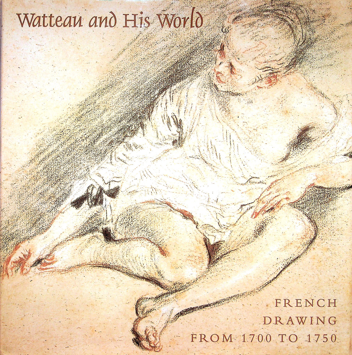 Image for Watteau and His World: French Drawings from 1700 to 1750