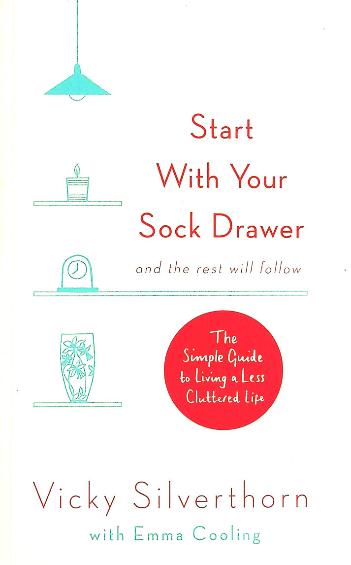 Image for Start with Your Sock Drawer: The Simple Guide to Living a Less Cluttered Life