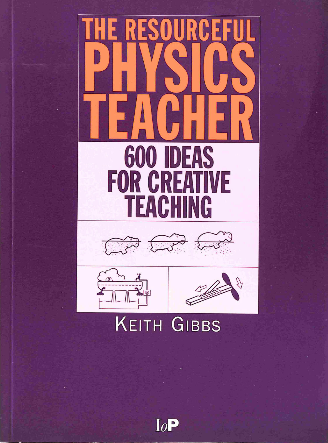 Image for The Resourceful Physics Teacher: 600 Ideas for Creative Teaching