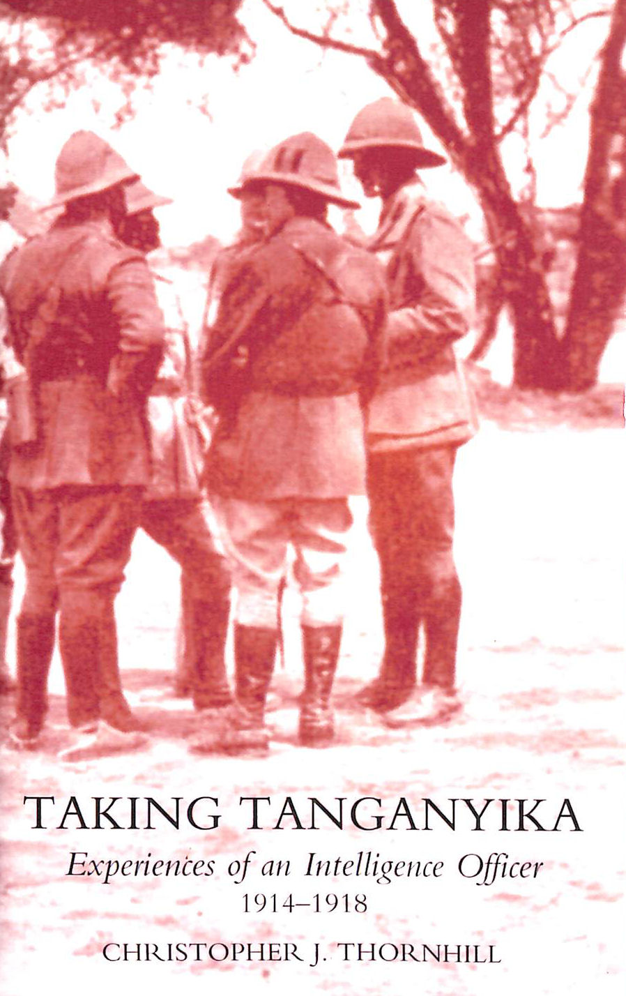 Image for Taking Tanganyika: Experiences of an Intelligence Officer 1914-1918