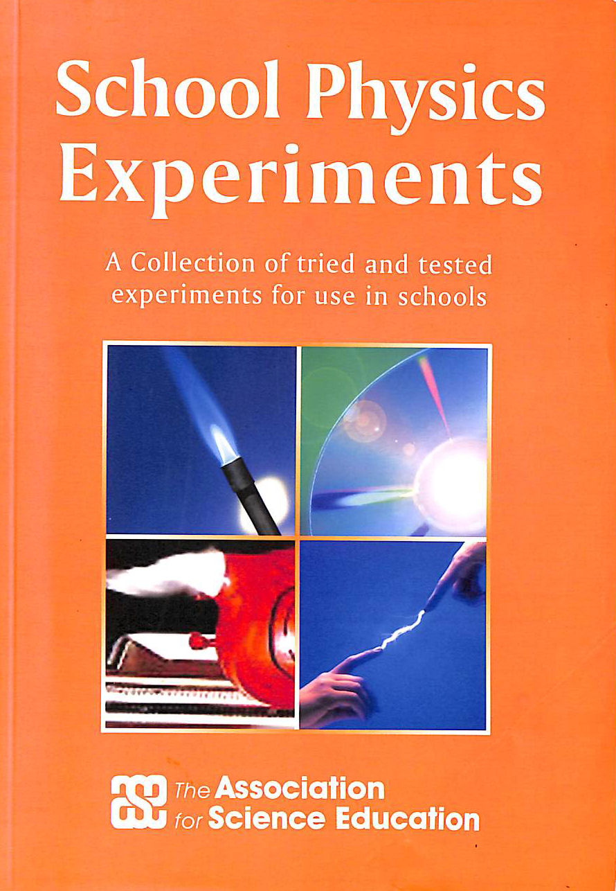 Image for School Physics Experiments: A Collection Of Tried And Tested Experiments For Use In Schools