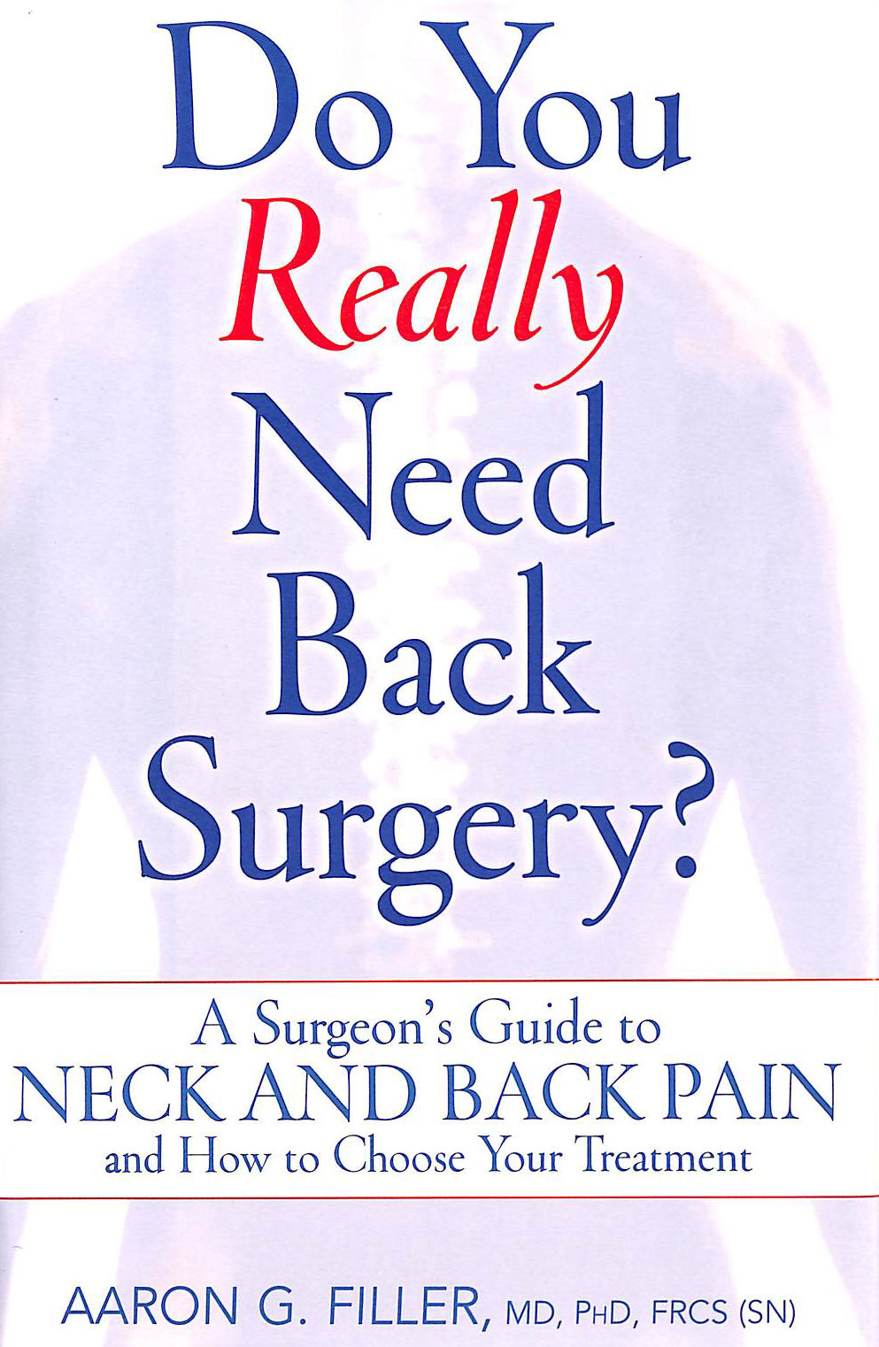Image for Do You Really Need Back Surgery?: A Surgeon's Guide to Neck and Back Pain and How to Choose Your Treatment