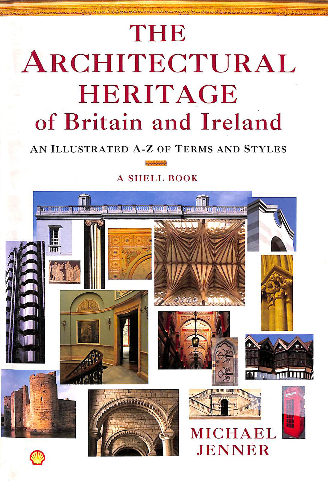 Image for The Architectural Heritage Of Britain And Ireland: An Illustrated A-Z Of Terms And Styles