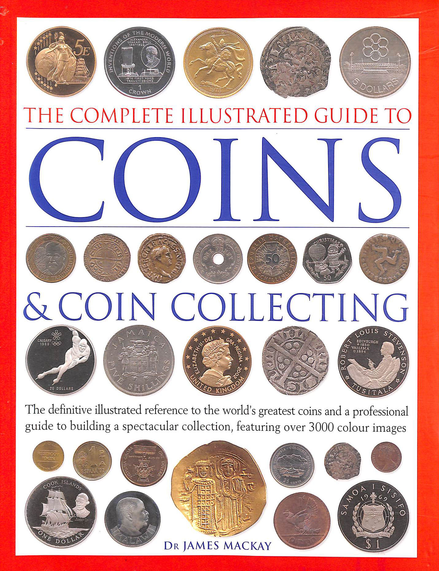 Image for The Complete Illustrated Guide to Coins and Coin Collecting: The Defdinitive Illustrated Reference to the World's Greatest Coins and a Professional Guide to Building a Spectacular Collection, Featuring over 3,000 Colour Images