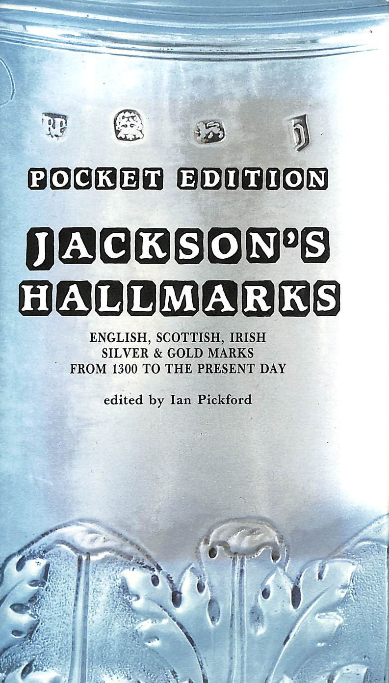 Image for Jackson's Hallmarks: English, Scottish, Irish Silver and Gold Marks from 1300 to the Present Day
