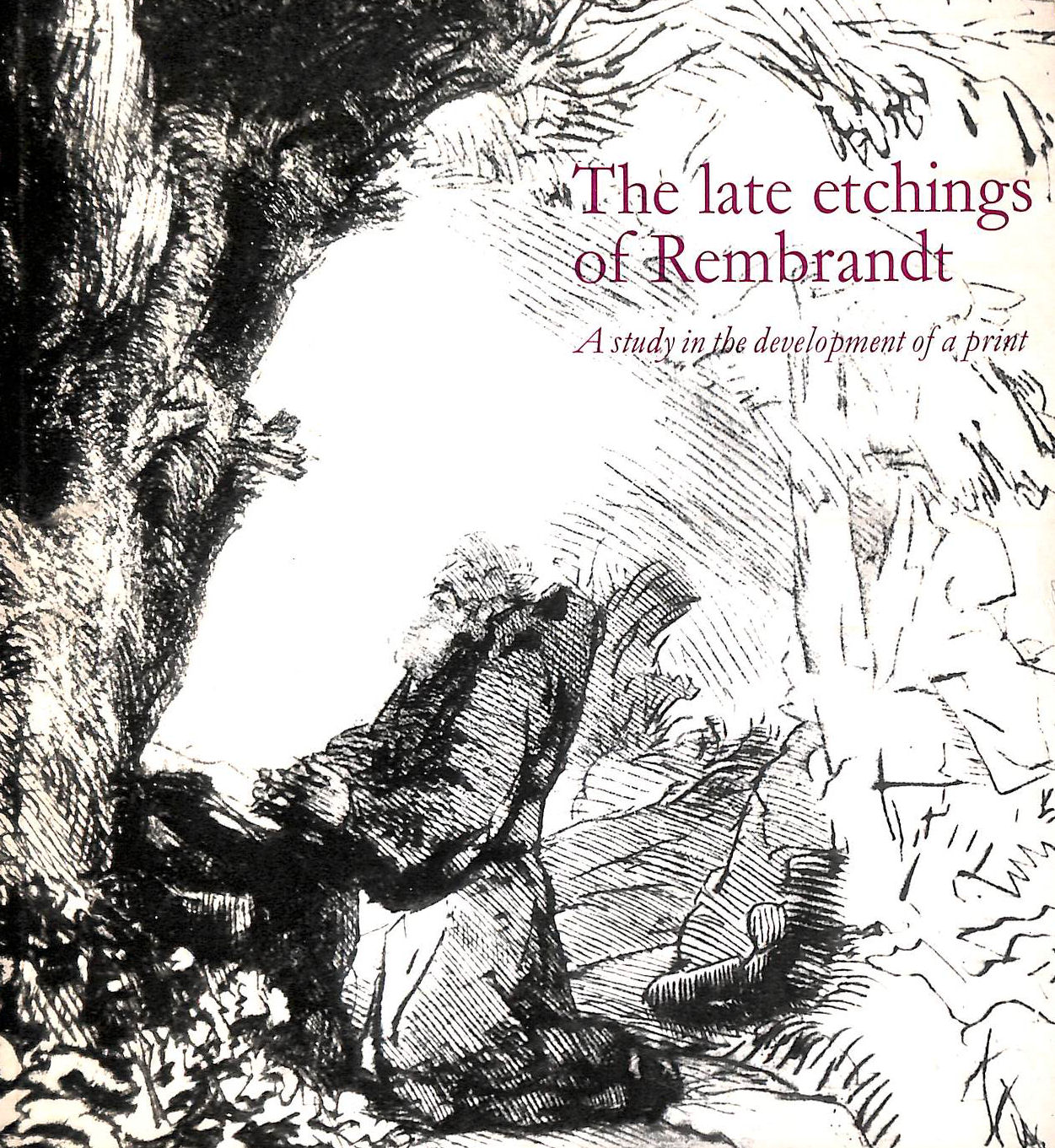 Image for The late etchings of Rembrandt: A study in the development of a print: an Arts Council exhibition [at the] British Museum Gallery of Prints & Drawings, 20 March-11 May 1969