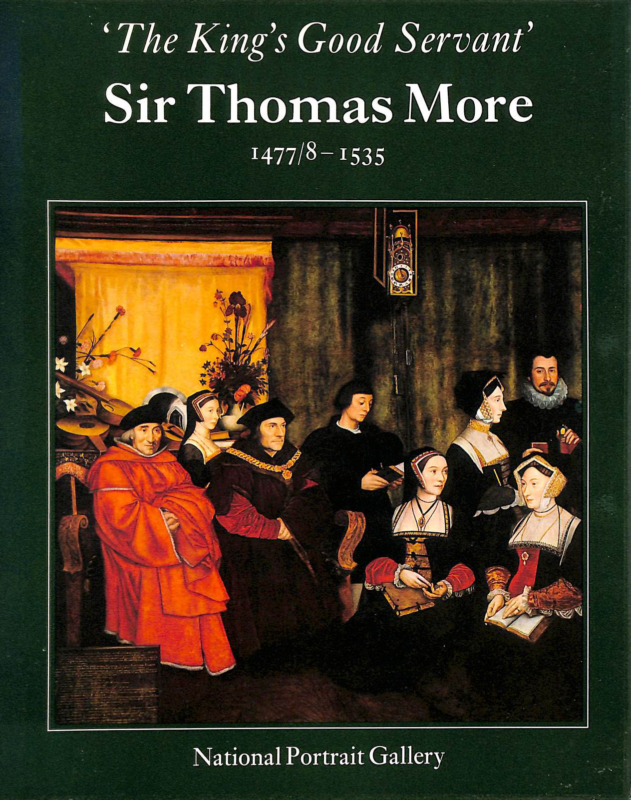 Image for King's Good Servant, Sir Thomas More, 1477/8-1535: Exhibition Catalogue