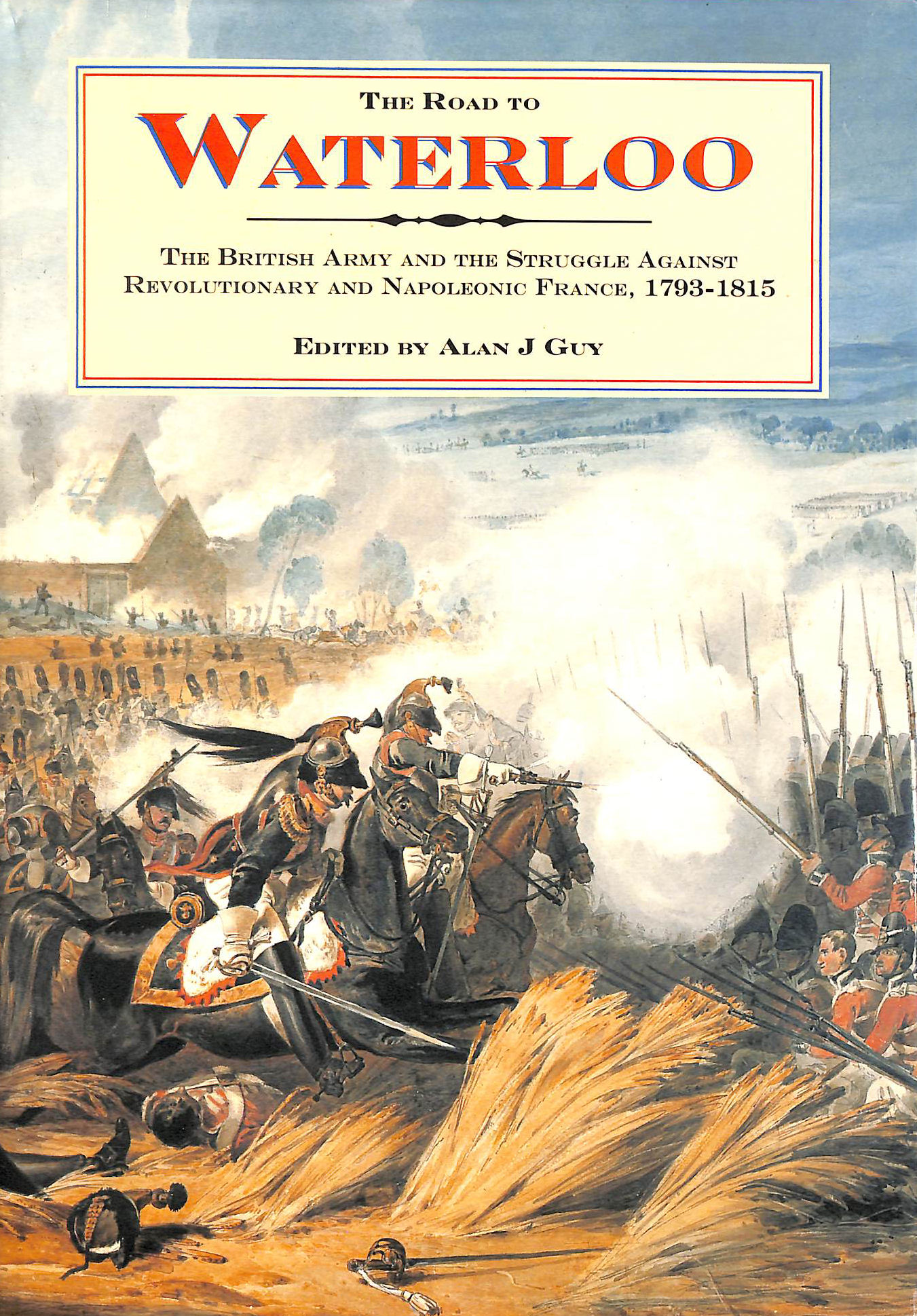 Image for The Road to Waterloo: British Army and the Struggle Against Revolutionary and Napoleonic France, 1793-1815