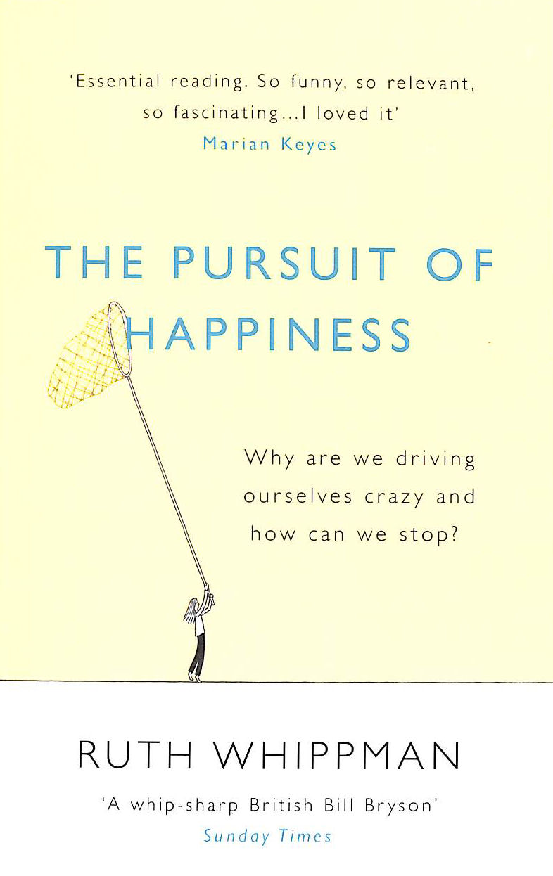 Image for The Pursuit of Happiness: Why are we driving ourselves crazy and how can we stop?