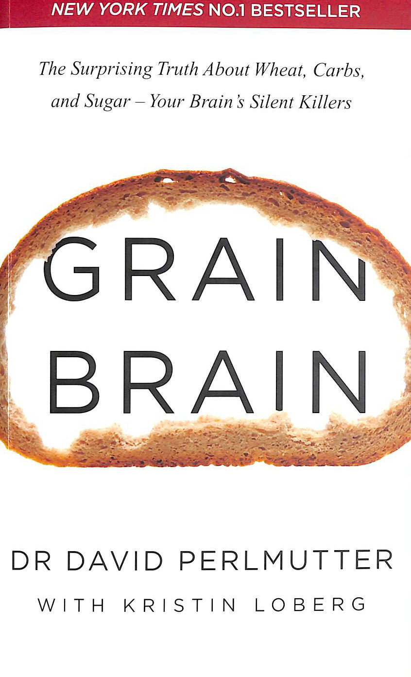 Image for Grain Brain: The Surprising Truth about Wheat, Carbs, and Sugar - Your Brain's Silent Killers