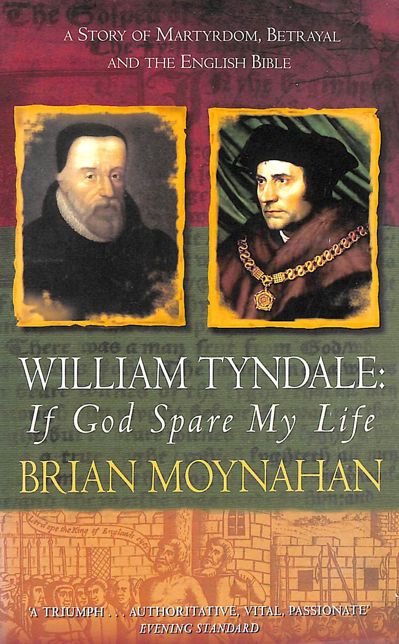 Image for William Tyndale: If God Spare My Life: Martyrdom, betrayal and the English Bible