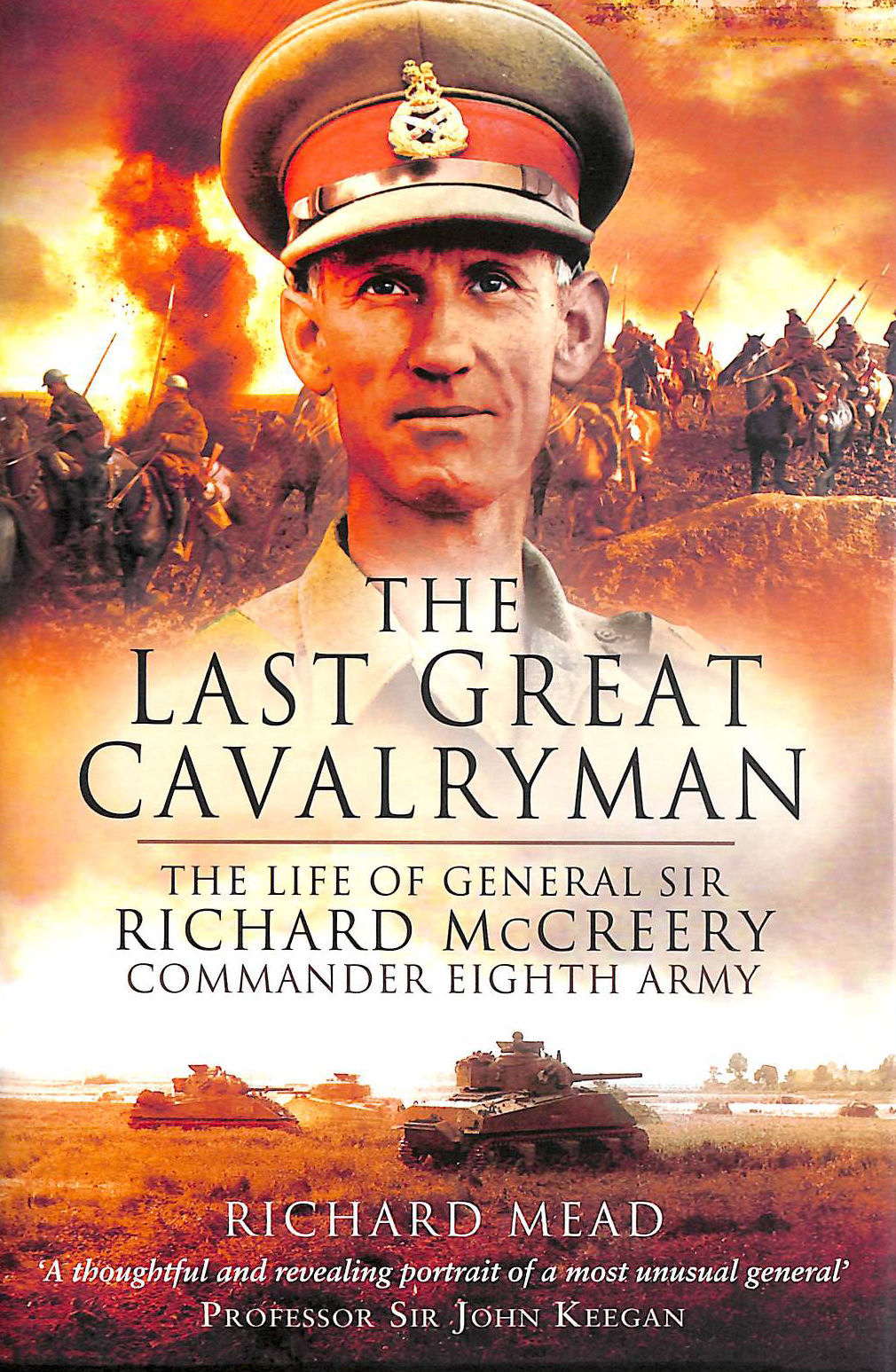 Image for The Last Great Cavalryman: The Life of General Sir Richard McCreery Commander Eigth Army: The Life of General Sir Richard McCreery, Commander Eighth Army