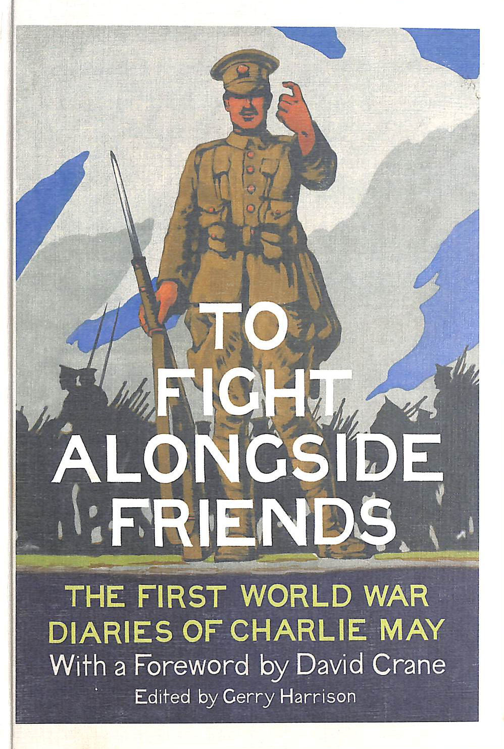 Image for To Fight Alongside Friends: The First World War Diaries of Charlie May