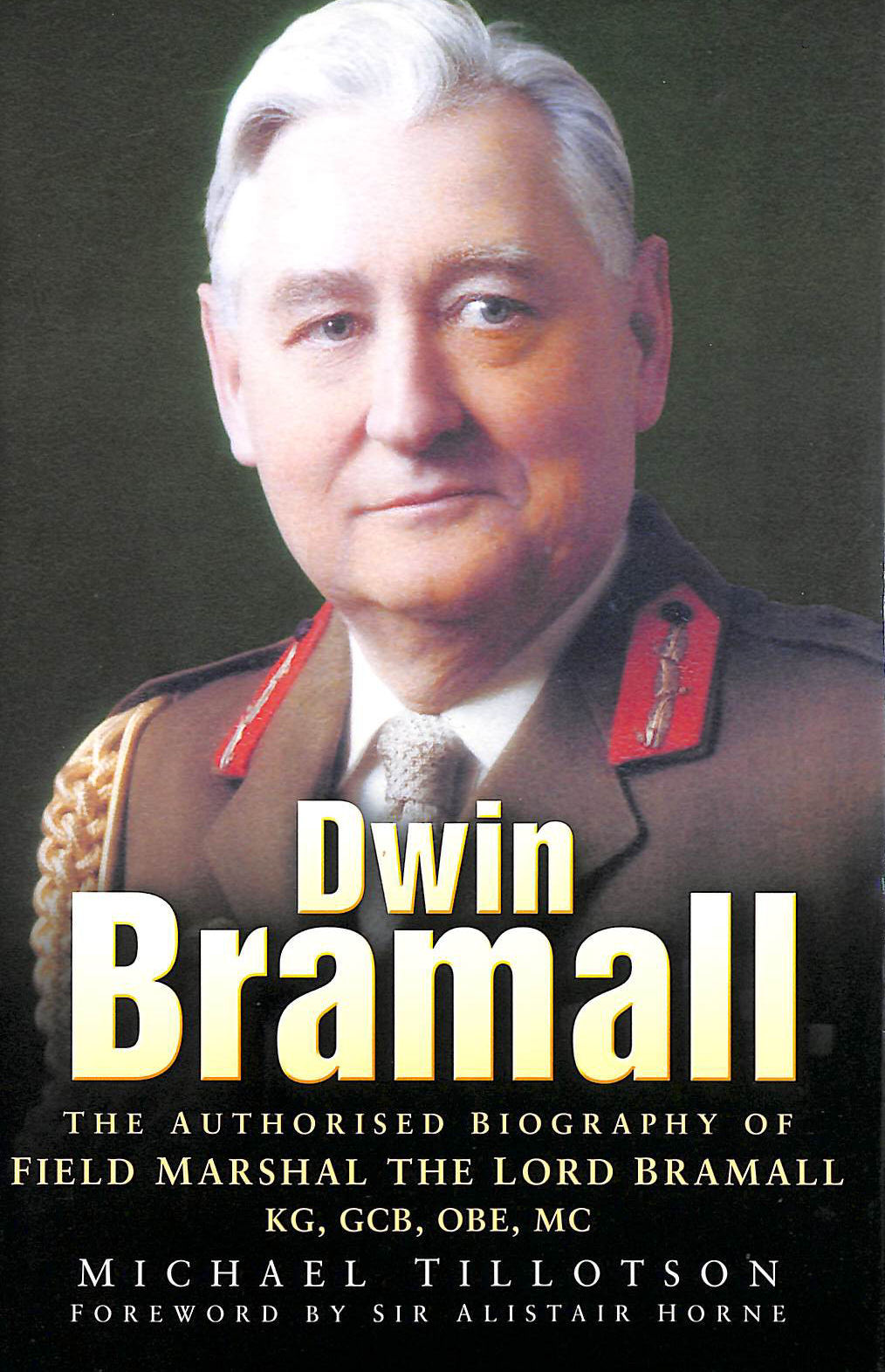Image for Dwin Bramall: The Authorised Biography of Field Marshal The Lord Bramall KG, GCB, OBE, MC