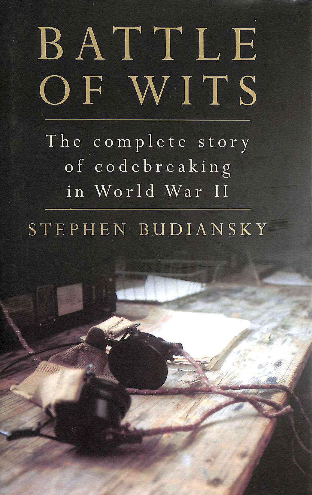 Image for Battle of Wits: The Complete Story of Codebreaking in World War II