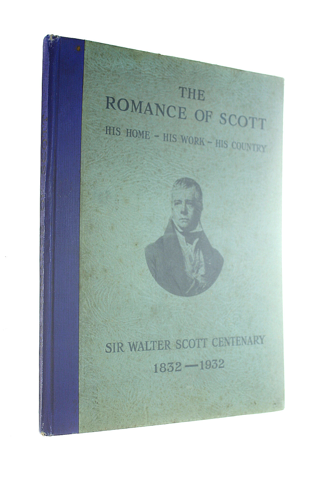 Image for The Romance of Scott: His Home, His Work, His Country