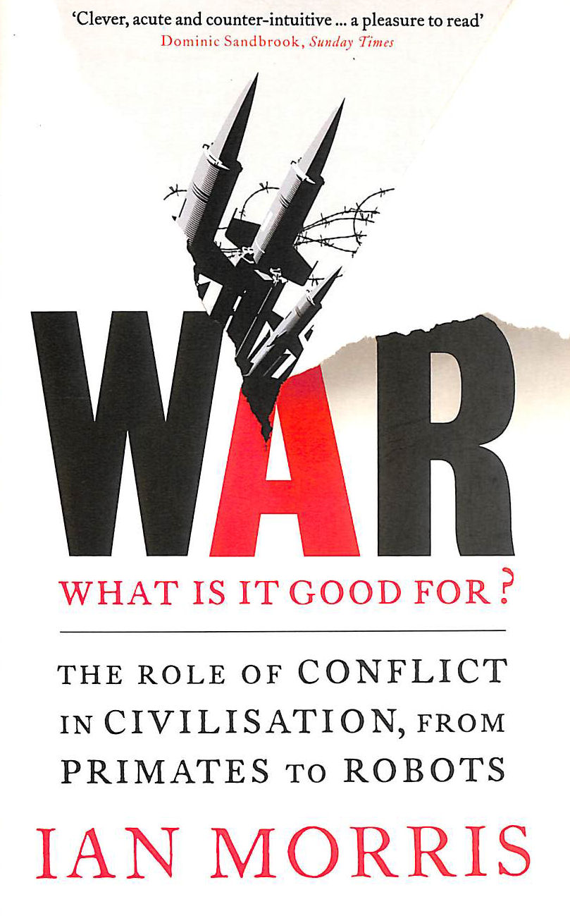 Image for War: What is it good for?: The role of conflict in civilisation, from primates to robots