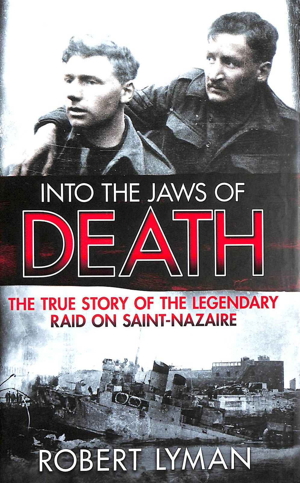 Image for Into the Jaws of Death: The True Story of the Legendary Raid on Saint-Nazaire