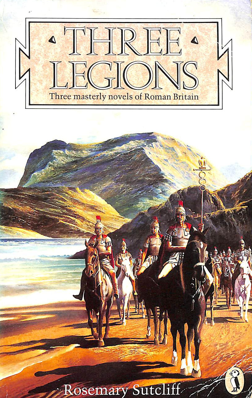 """Image for Three Legions: The Eagle of the Ninth; the Silver Branch; the Lantern Bearers: """"Eagle of the Ninth"""", """"Silver Branch"""" and """"Lantern Bearers"""" (Puffin Books)"""