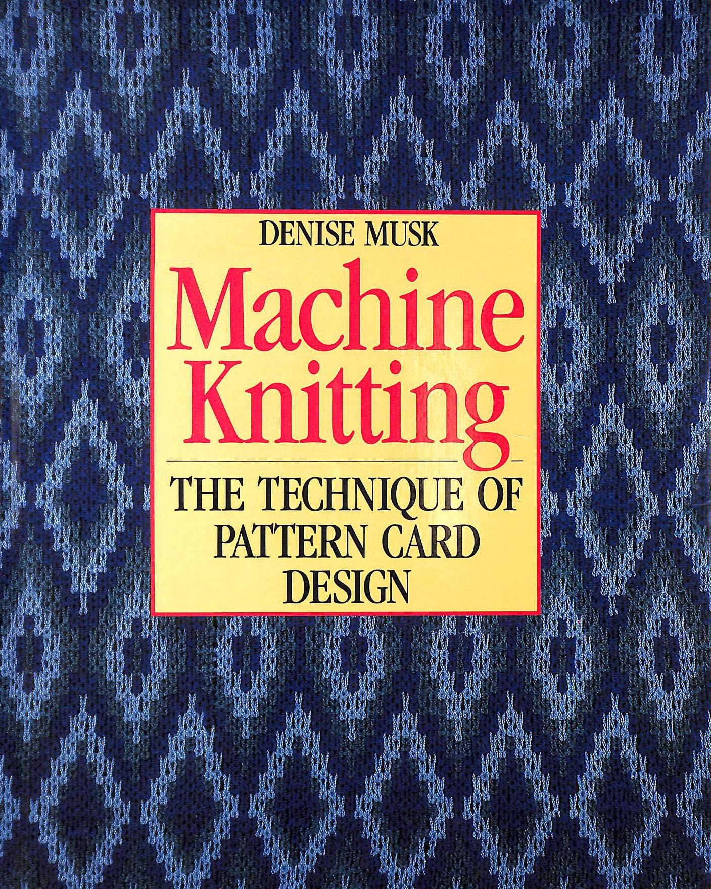 Image for Machine Knitting: Technique of Pattern Card Design: The Technique of Pattern Card Design