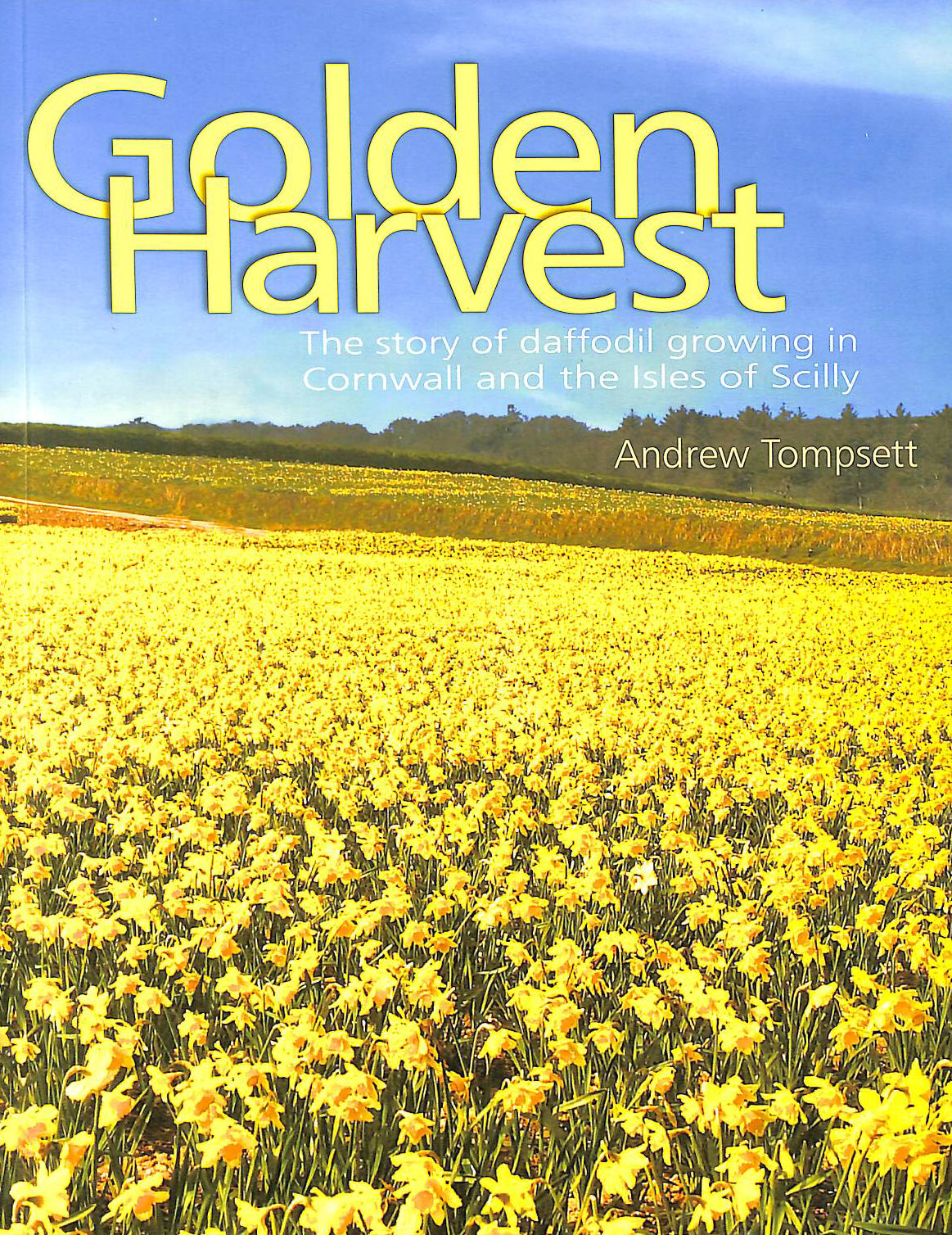 Image for Golden Harvest: The Story of Daffodil Growing in Cornwall and the Isles of Scilly