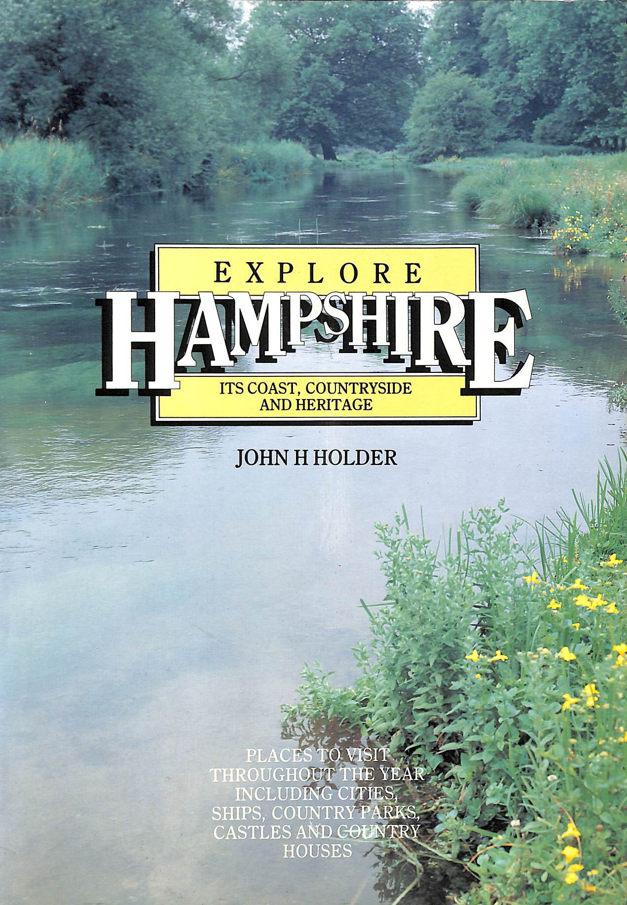 Image for Explore Hampshire: Its coast, countryside and heritage : places to visit throughout the year including cities, ships, country parks, castles and country houses