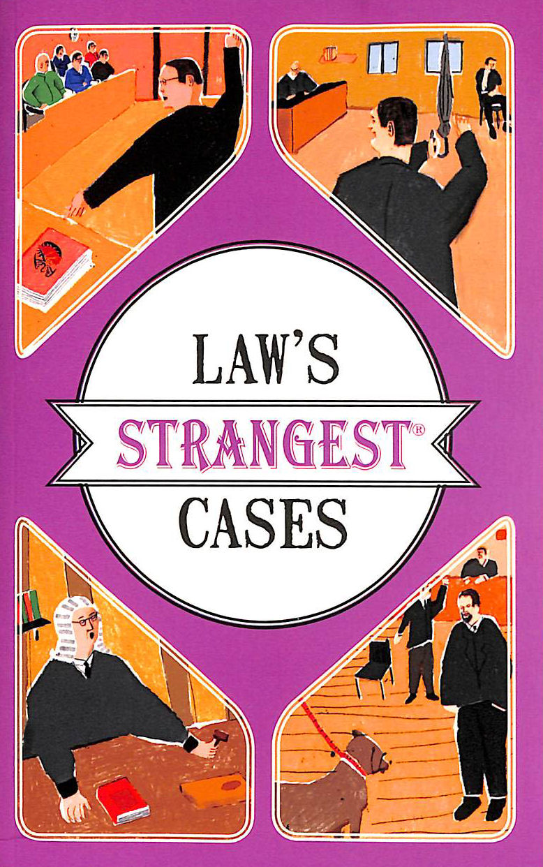 Image for Law's Strangest Cases: Extraordinary but True Tales from Over Five Centuries of Legal History