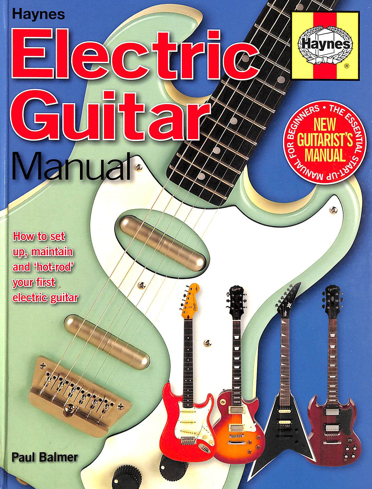 Image for Electric Guitar Manual: How To Set Up, Maintain And 'Hot-Rod' Your First Electric Guitar (Haynes Manual/Music)