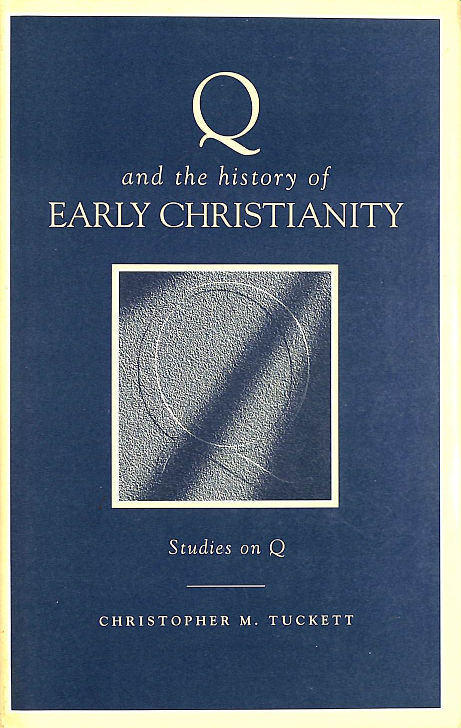 Image for Q and the History of Early Christianity: Studies on Q (T&T Clark Cornerstones)