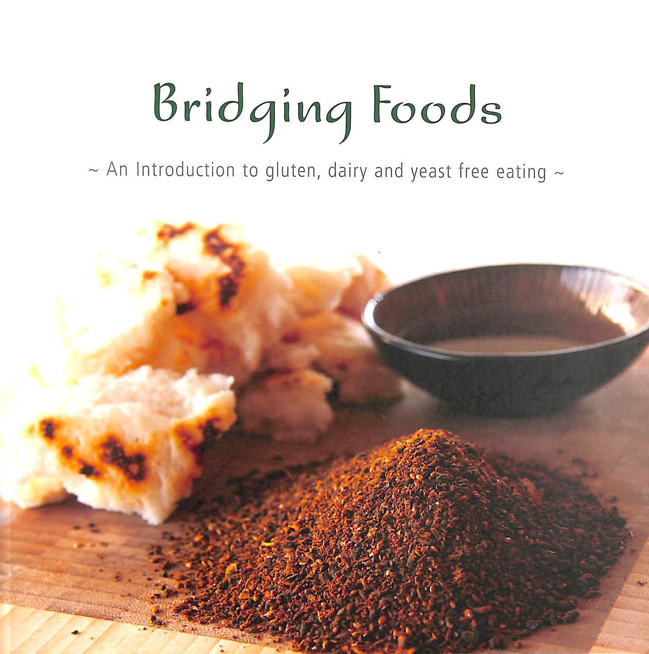 Image for Bridging Foods, An Introduction to Gluten, Dairy and Yeast Free Eating