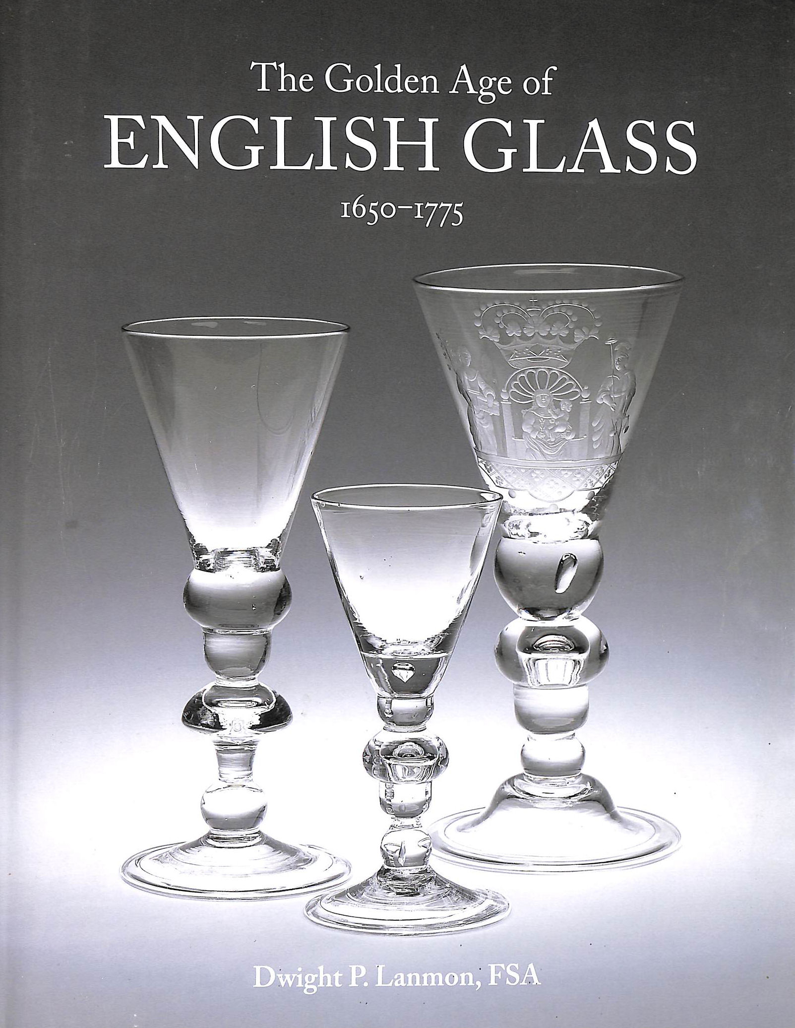Image for The Golden Age of English Glass: 1650-1775