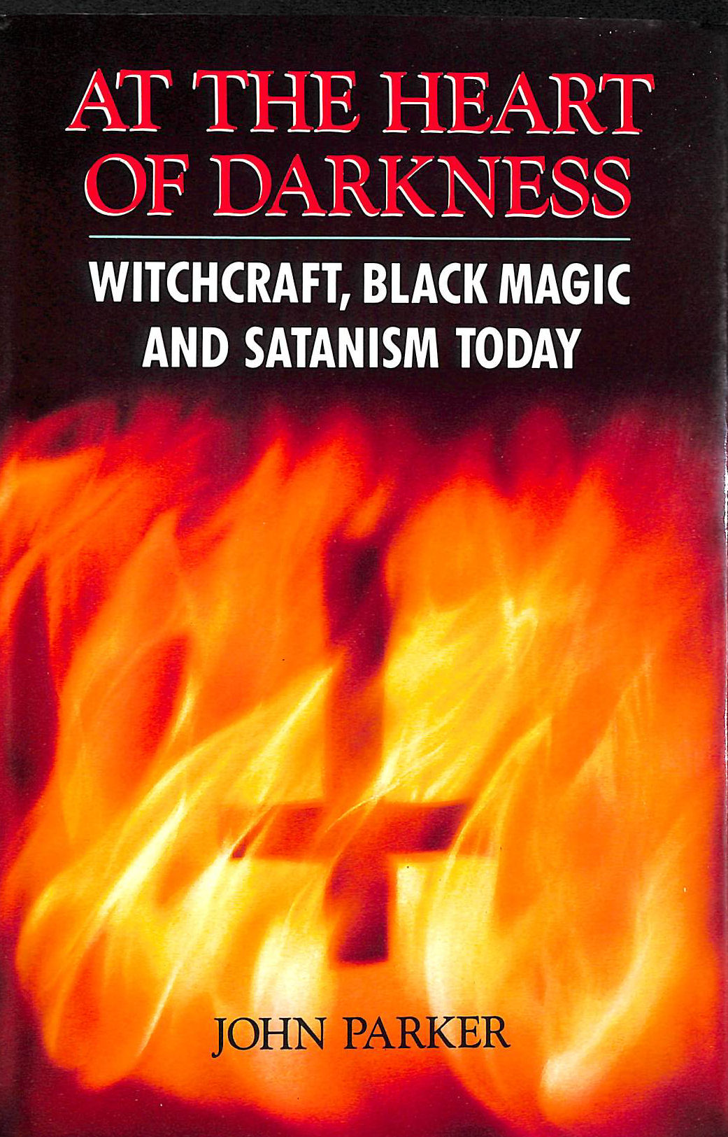 Image for At The Heart Of Darkness: Witchcraft, Black Magic And Devil Worship In Britain Today: Witchcraft, Black Magic and Satanism in Britain Today