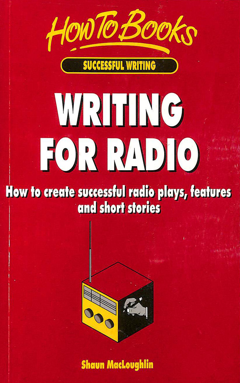 Image for Writing for Radio: How to Create Successful Radio Plays, Features and Short Stories (How to Books. Successful writing)