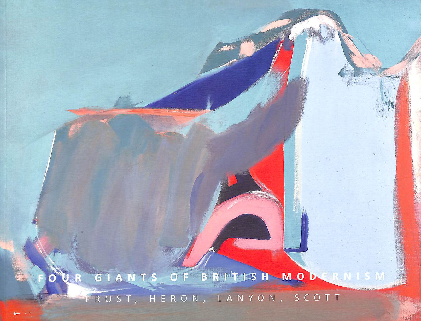 Image for Four Giants of British Modernism, Frost, Heron, Lanyon, Scott