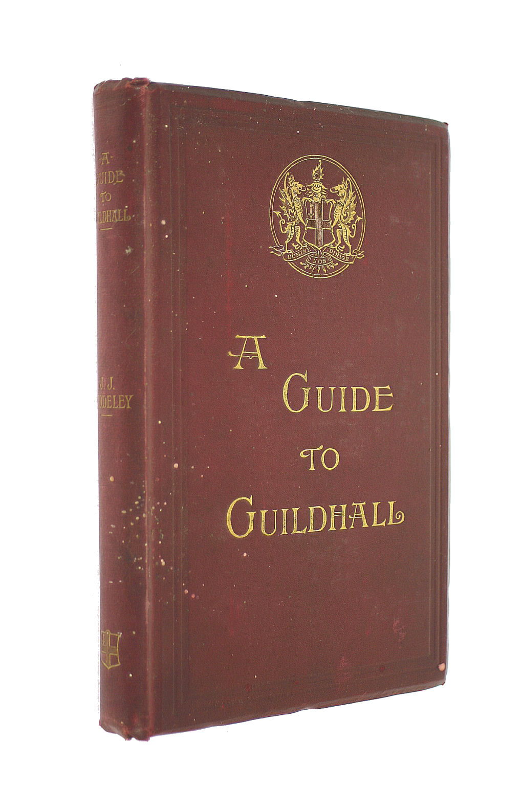 Image for A Guide To The Guildhall Of The City Of London, Together With A Short Account Of Its Historic Associations, And The Municipal Work Carried On Therein