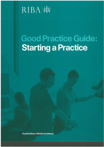 Good Practice Guide: (2nd ed) Starting a Practice: A Plan of Work, Foxell, Simon RIBA Royal Institute of British Architects
