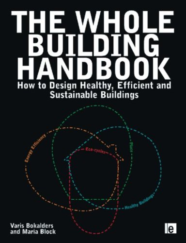 Whole Building Handbook, The: How to Design Healthy, Efficient and Sustainable Buildings, Bokalders, Varis & Block, Maria